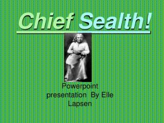 Chief  Sealth!