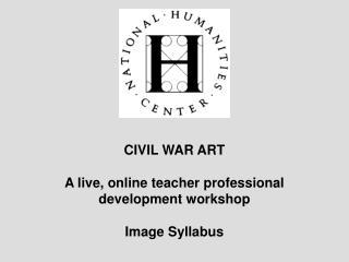 CIVIL WAR ART A live, online teacher professional development workshop Image Syllabus
