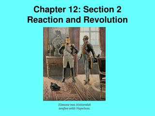 Chapter 12: Section 2 Reaction and Revolution