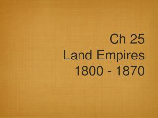 Ch 25 Land Empires 1800 - 1870
