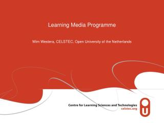 Learning Media Programme Wim Westera, CELSTEC, Open University of the Netherlands
