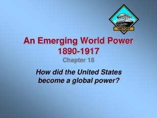 An Emerging World Power 1890-1917 Chapter 18