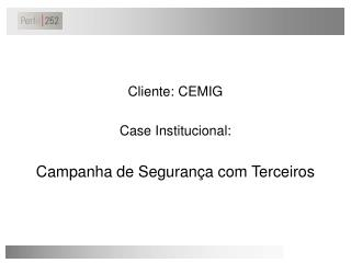 Cliente: CEMIG Case Institucional:  Campanha de Segurança com Terceiros