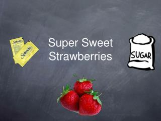Super Sweet Strawberries