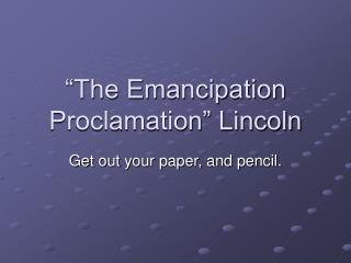 """The Emancipation Proclamation"" Lincoln"