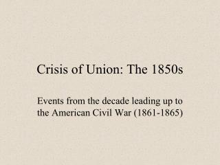 Crisis of Union: The 1850s