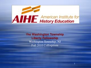 T he Washington Township Liberty Fellowship Washington Township, NJ Fall 2010 Colloquium