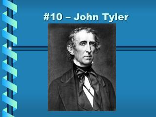 #10 – John Tyler