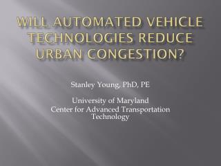 Will Automated Vehicle Technologies Reduce Urban Congestion?
