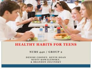 Healthy Habits for Teens NURS 440 / Group 2 Denise Cooney, Kevin Doan Scott  Kowalewsky ,