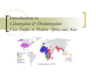 Introduction to  Colonization & Decolonization:  Case Studies in Modern Africa and Asia