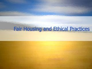 Fair Housing and Ethical Practices