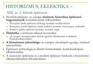 HISTORIZMUS, EKLEKTIKA – XIX. sz. 2. felének építészete