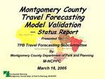 Montgomery County Travel Forecasting Model Validation    Status Report