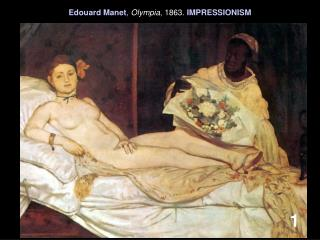 Edouard Manet ,  Olympia , 1863.  IMPRESSIONISM