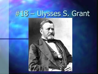 #18 – Ulysses S. Grant