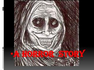 A H orror story