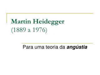 Martin Heidegger (1889 a 1976)