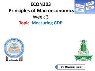 ECON203  Principles of Macroeconomics Week 3 Topic :  Measuring GDP