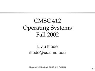 CMSC 412 Operating Systems Fall 2002