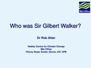 Who was Sir Gilbert Walker?