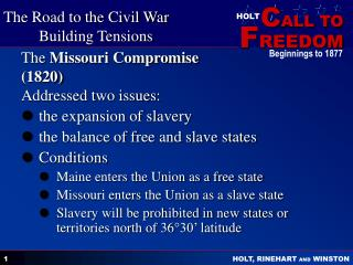 The  Missouri Compromise (1820) Addressed two issues: