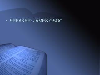SPEAKER: JAMES OSOO
