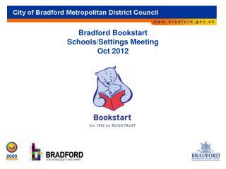 Bradford Bookstart  Schools/Settings Meeting  Oct 2012