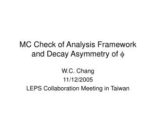 MC Check of Analysis Framework and Decay Asymmetry of  