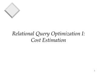 Relational Query Optimization I:  Cost Estimation