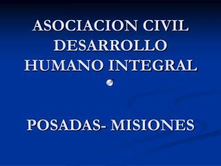ASOCIACION CIVIL DESARROLLO HUMANO INTEGRAL POSADAS- MISIONES