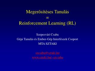 Meger ősítéses Tanulás = Reinforcement Learning (RL)