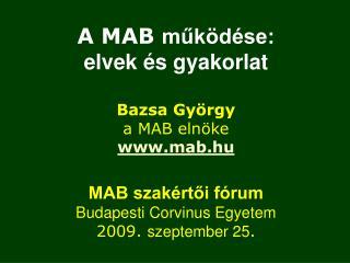 A MAB  működése:  elvek és gyakorlat Bazsa György  a MAB elnöke mab.hu MAB szakértői fórum