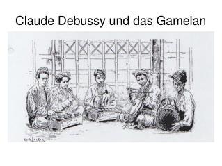 Claude Debussy und das Gamelan