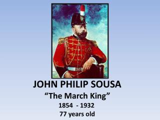 "JOHN PHILIP SOUSA ""The March King"" 1854  - 1932  77 years old"