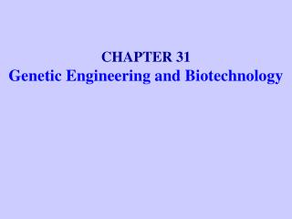 CHAPTER 31Genetic Engineering and Biotechnology