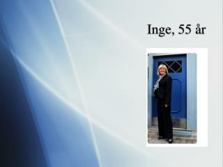 Inge, 55 år
