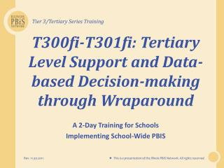 T300fi-T301fi: Tertiary Level Support and Data-based  Decision-making through  Wraparound