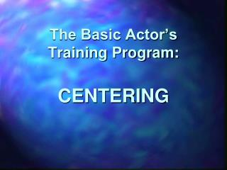 The Basic Actor's Training Program: CENTERING