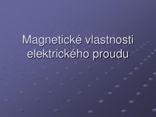 Magnetické vlastnosti elektrického proudu