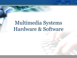Multimedia Systems Hardware  Software