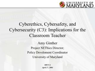 Cyberethics, Cybersafety, and Cybersecurity (C3): Implications for the Classroom Teacher