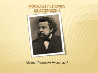Mogyeszt  Petrovics Muszorgszkij