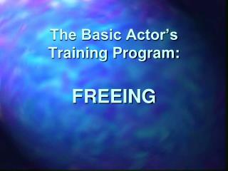 The Basic Actor's Training Program: FREEING