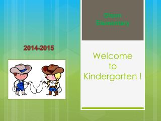 Welcome  to  Kindergarten !