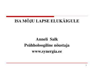 ISA MÕJU LAPSE ELUKÄIGULE Anneli  Salk Psühholoogiline nõustaja synergia.ee