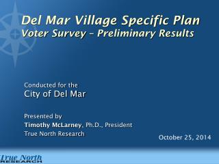 Del Mar Village Specific Plan Voter Survey – Preliminary Results