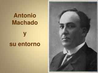 Antonio Machado y su entorno
