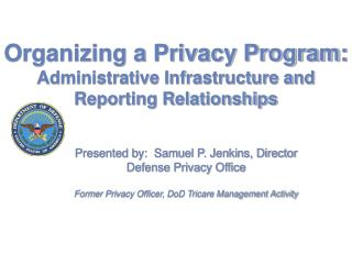 Organizing a Privacy Program: Administrative Infrastructure and Reporting Relationships