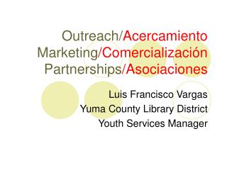 Outreach/ Acercamiento Marketing /Comercialización Partnerships / Asociaciones